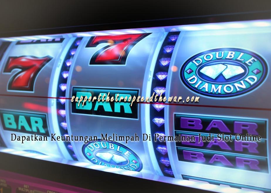 Dapatkan Keuntungan Melimpah Di Permainan Judi Slot Online