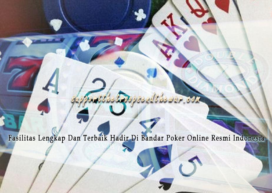 Fasilitas Lengkap Dan Terbaik Hadir Di Bandar Poker Online Resmi Indonesia
